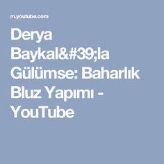 Derya Baykal'la Gülümse: Baharlık Bluz Yapımı - YouTube