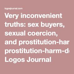 Very inconvenient truths: sex buyers, sexual coercion, and prostitution-harm-denial Logos Journal Denial, Vulnerability, Truths, Journal, Logos, Journal Entries, Journals, Logo