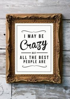 Be Crazy! Who cares! this rule applies to all my friends that means you rainbow mustache sorry they are my best friend