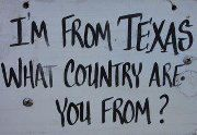 YES, I AM A TEXAN AND PROUD OF IT...
