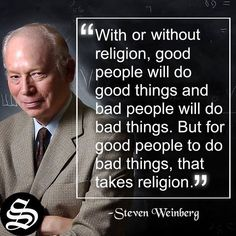 """""""With or without religion, good people will do good things and bad people will do bad things. But for good people to do bad things, that takes religion. Atheist Quotes, Atheist Humor, Religion Quotes, Wisdom Quotes, Words Quotes, Life Quotes, Humanist Quotes, Sayings, Losing My Religion"""