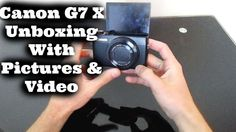 Canon PowerShot G7 X Unboxing With Pictures and Video