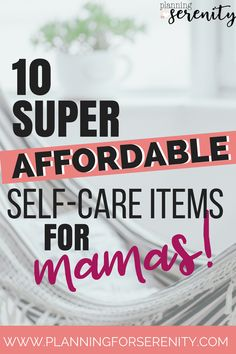 Affordable Self-Care Items for Moms Great List for the busy mamas out there!! #momlife #selfcare #onbudget #motherhood #takingcareofmom #planningforserenity