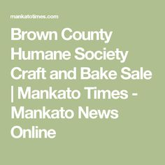 Brown County Humane Society Craft and Bake Sale   Mankato Times - Mankato News Online