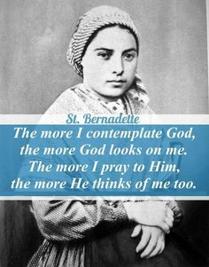 """""""The more I contemplate God, the more God looks on me. The more I pray to me the more He thinks of me too""""- St. Catholic Quotes, Catholic Prayers, Catholic Saints, Religious Quotes, Roman Catholic, St Bernadette Of Lourdes, Santa Bernadette, St Bernadette Soubirous, Saint Quotes"""