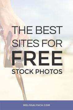 Get all the free stock photos you need by using these amazing websites! | Melissa Lynch