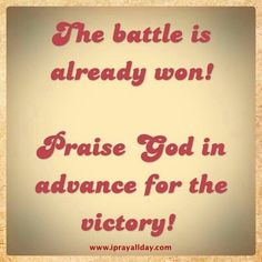 .Thank you Lord that I'm going to win this battle.