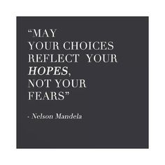May your choices reflect your hopes and not your fears