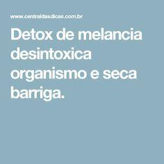 Detox de melancia desintoxica organismo e seca barriga.