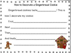 FREE.  Here's a great holiday writing frame, and it's perfect for special education, English Learners, or primary students! Bring in plain Gingerbread Men, and assorted frosting and sprinkles. Let each child decorate their own cookie. Then, discuss the process, and brainstorm some words that described their cookies and how they decorated them.  Download at:  https://www.teacherspayteachers.com/Product/How-to-Decorate-a-Gingerbread-CookieChristmas-1023076
