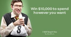 Win $10,000 to spend however you want. enter here  ....http://iwillteach.co/rich-life/?ref=jlAp1jnf