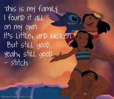 lilo and stitch quotes - wouldn't say we're broken but were little and we do pretty darn well on our own :)