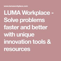 LUMA Workplace - Solve problems faster and better with unique innovation tools & resources