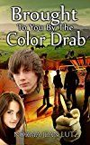 Free Kindle Book -   Brought To You By The Color Drab: (Teen & Young Adult Action & Adventure) Check more at http://www.free-kindle-books-4u.com/teen-young-adultfree-brought-to-you-by-the-color-drab-teen-young-adult-action-adventure/