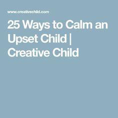 25 Ways to Calm an Upset Child | Creative Child
