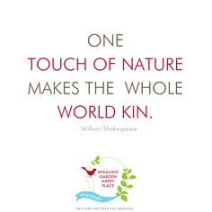One touch of nature makes the whole world kin. - William Shakespeare. Connect with nature. In a garden you can find peace and serenity for your soul. Work with a healing garden designer to create your personal serenity comfort zone. Click to join us in our crusade to cultivate your own #HealingGardenHappyPlace. | Red Bird Restorative Gardens