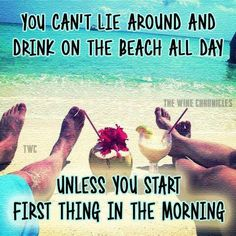 You can't lie around and drink on the beach all day unless you start first thing in the morning. Ocean Quotes, Beach Quotes, Beach Bum, Ocean Beach, Summer Beach, Somewhere On A Beach, Beach Drinks, I Love The Beach, Beach Signs