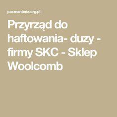 Przyrząd do haftowania- duzy - firmy SKC - Sklep Woolcomb