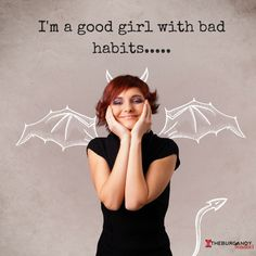 I'm a good girl with bad habits.