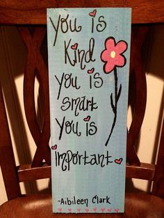 You is Smart, You is Kind, You is Important - Aibileen Clark THE HELP quote. The Help Quotes, Wood Crafts, Diy And Crafts, Diy Crafts To Sell On Etsy, Sell Diy, Decor Crafts, Painted Signs, Hand Painted, You Are Smart