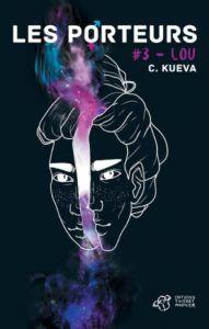 Mon avis sur Lou le tome 3 des Porteurs de C. Kueva. Une trilogie dystopie young adult qui questionne avec intelligence.