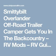 Smittybilt Overlander Off-Road Trailer Camper Gets You In The Backcountry – RV Mods – RV Guides – RV Tips   DoItYourselfRV