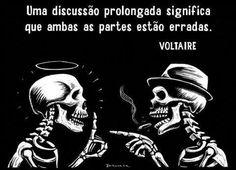 Uma discussão prolongada significa que ambos as partes estão erradas. - Voltaire