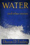 Water and Other Stories by Daron Fraley