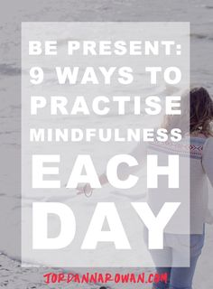 These days, we are super connected— through the email, Skype, Facebook-Twitter-Instagram-Snapchat that are rarely less than an arm's length away. Here are 9 ways you can bring a little more mindfulness into each day.