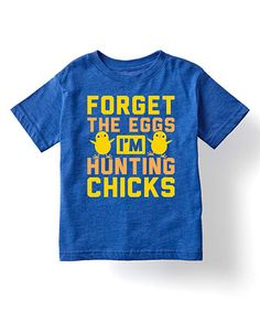 Look what I found on Royal Blue 'Forget The Eggs' Tee - Toddler & Boys Baby Shirts, Cute Shirts, Kids Shirts, Onesies, Toddler Fashion, Boy Fashion, Kindergarten Shirts, Holiday Outfits, Diy Clothes
