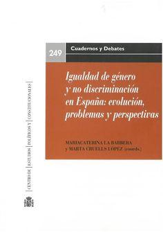 MaríaCaterina La Barbera, Marta Cruells López (coords.) : Igualdad de género y no discriminación en España: evolución, problemas y perspectivas. Madrid : Centro de Estudios políticos y Constitucionales, 2016, 670 p.