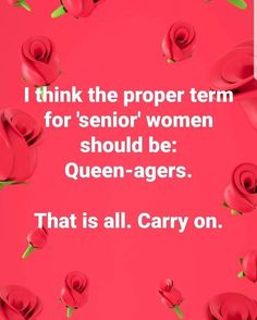 """I think the proper term for senior women should be """"Queen-agers. Funny As Hell, Funny Cute, Hilarious, Got Quotes, Life Quotes, Mottos To Live By, Word Pictures, Funny Cards, Funny Cartoons"""