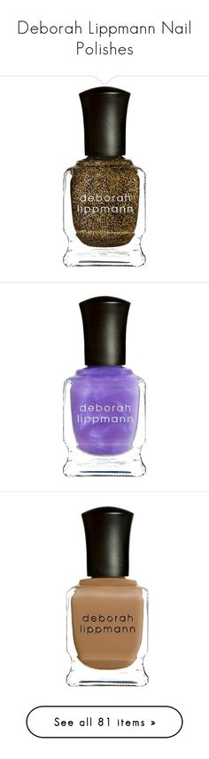 """""""Deborah Lippmann Nail Polishes"""" by banoffz ❤ liked on Polyvore featuring beauty products, nail care, nail polish, beauty, makeup, nails, accessories, deborah lippmann nail lacquer, deborah lippmann nail polish and deborah lippmann nail color"""