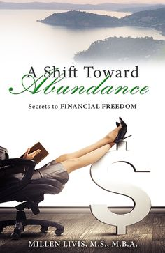 A Shift Toward Abundance: Secrets to Financial Freedom by Millen Livis --- If you want to live a truly abundant life and discover the secrets to financial freedom, this book is for you!
