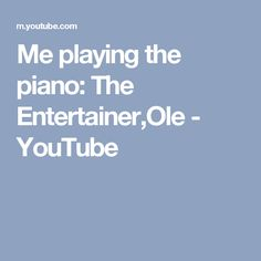 Me playing the piano: The Entertainer,Ole - YouTube