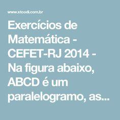 Exercícios de Matemática - CEFET-RJ 2014 - Na figura abaixo, ABCD é um paralelogramo, as retas r e s são paralelas, D e ... - Stoodi
