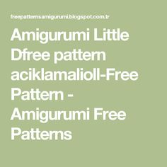 Amigurumi Little Dfree  pattern aciklamalioll-Free Pattern - Amigurumi Free Patterns