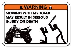 WARNING STICKER I have to get this! I say this every time my sister wants to ride my quad! It's like it was made for me!