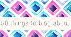 Sweet ideas: 50 things to blog about - Fat Mum Slim
