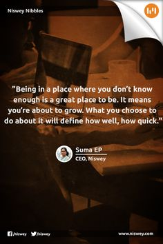 """Being in a place where you don't know enough is a great place to be. It means you're about to grow. What you choose to do about it will define how well, how quick."" - Suma EP, CEO, Niswey"