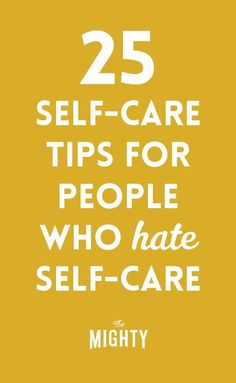 25 Self-Care Tips for People Who Hate Self-Care