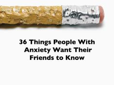 36 Things People With Anxiety Want Their Friends to Know. It's hard when someone you love has anxiety, hell when it's your child. Read these, get a glimpse of how they feel and be there..