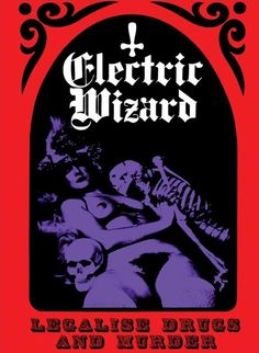 <br />Electric Wizard - Legalise Drugs and Murder
