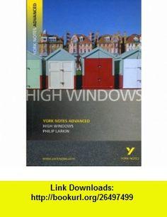 High Windows (York Notes Advanced) (9781405861823) Philip Larkin, Steve Eddy , ISBN-10: 1405861827  , ISBN-13: 978-1405861823 ,  , tutorials , pdf , ebook , torrent , downloads , rapidshare , filesonic , hotfile , megaupload , fileserve
