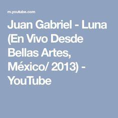 Juan Gabriel - Luna (En Vivo Desde Bellas Artes, México/ 2013) - YouTube