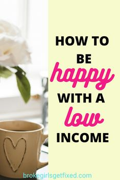How To Be Happy With A Low Income - broke girls get fixed