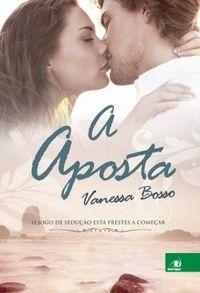 """ALEGRIA DE VIVER E AMAR O QUE É BOM!!: RESENHA #53 - """"A APOSTA"""" - VANESSA BOSSO (LITERATU..."""