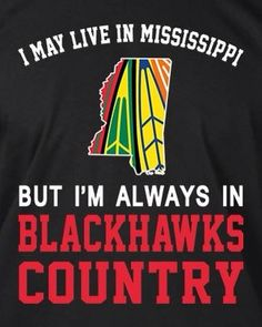 I MAY LIVE IN MISSISSIPPI BUT I'M ALWAYS IN BLACKHAWKS COUNTRY Chicago Blackhawks, Mississippi, Calm, Country, Live, Rural Area, Country Music
