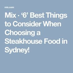 Mix · Best Things to Consider When Choosing a Steakhouse Food in Sydney! Best Steakhouse, Sydney, Restaurants, Tasty, Good Things, Healthy, Food, Meals, Health