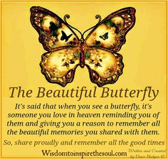 Wisdom To Inspire The Soul: The Beautiful Butterfly.it is always a blue butterfly that reminds of dad. I see them often. Butterfly Poems, Butterfly Kisses, Butterfly Symbolism, Butterfly Meaning, Butterfly Love Quotes, Butterfly Artwork, Blue Butterfly, Positive Thoughts, Positive Quotes